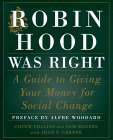 Robin Hood Was Right: A Guide To Giving Your Money For Social Change  by  Chuck Collins