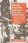 Making American Industry Safe for Democracy: Comparative Perspectives on the State and Employee Representation in the Era of World War I  by  Jeffrey Haydu