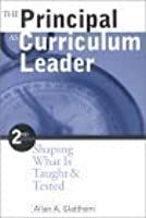 The Principal As Curriculum Leader: Shaping What Is Taught & Tested
