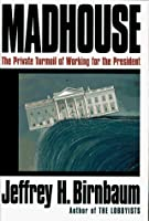 Madhouse: The Private Turmoil of Working for the President
