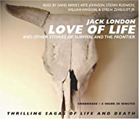 Love of Life: And Other Stories of Survival and the Frontier