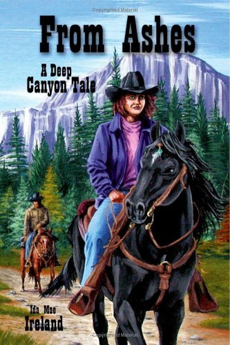 From Ashes   A Deep Canyon Tale  by  Ida Mae Ireland