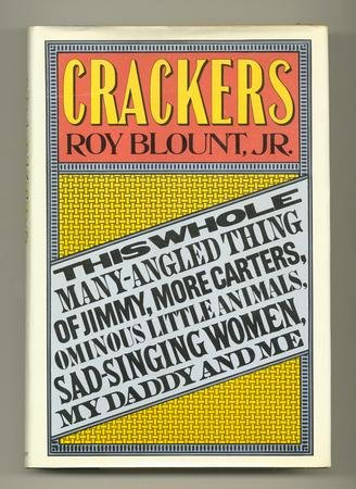 Crackers: This Whole Many Angled Thing Of Jimmy, More Carters, Ominous Little Animals, Sad Singing Women, My Daddy, And Me Roy Blount Jr.