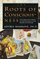 The Roots of Consciousness: The Classic Encyclopedia of Consciousness Studies