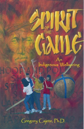 Spirit Of The Game: An Indigenous Wellspring  by  Gregory Cajete