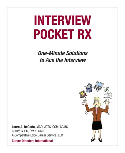 Interview Pocket RX: One-Minute Solutions to Ace the Interview  by  Laura A. DeCarlo