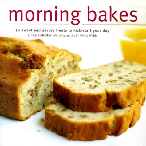 Morning Bakes: 30 Sweet And Savory Treats To Kick Start Your Day (Ryland, Peters And Small Little Gift Books)  by  Linda Collister