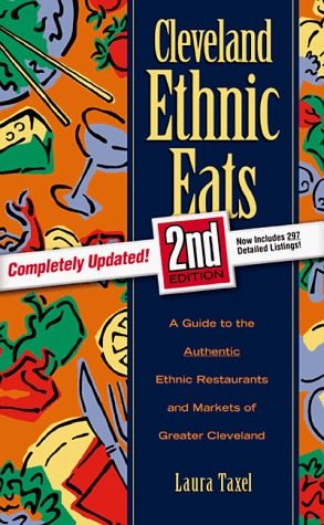 Cleveland Ethnic Eats: A Guide to the Authentic Ethnic Restaurants and Markets of Greater Cleveland  by  Laura Taxel