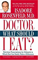 Doctor, What Should I Eat?: Nutrition Prescriptions For Ailments In Which Diet Can Really Make A Difference