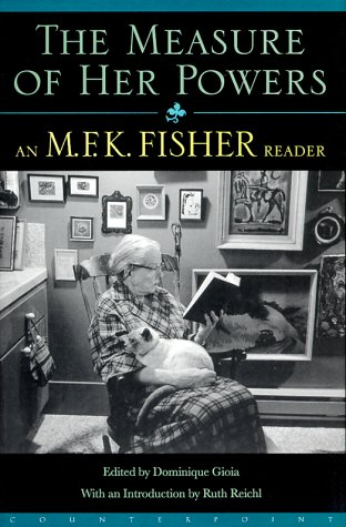 Measure of Her Powers: An M. F. K. Fisher Reader  by  M.F.K. Fisher