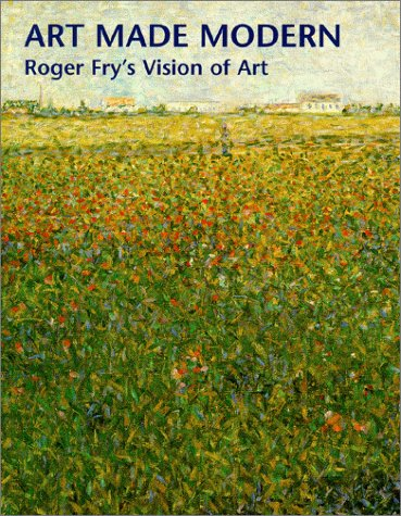 Art Made Modern: Roger Frys Vision of Art  by  Christopher Green