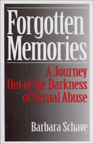 Forgotten Memories: A Journey Out of the Darkness of Sexual Abuse  by  Barbara Schave