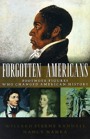 Forgotten Americans: Footnote Figures Who Changed American History  by  Willard Sterne Randall