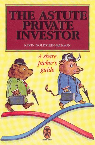 The Astute Private Investor: A Share Pickers Guide Kevin Goldstein-Jackson
