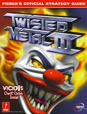 Twisted Metal 3: Primas Official Strategy Guide Michael Patrick Brown