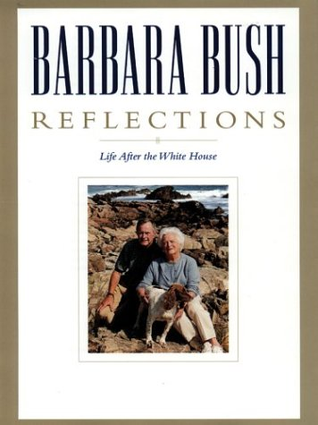 Reflections Life After The White House  by  Barbara Bush