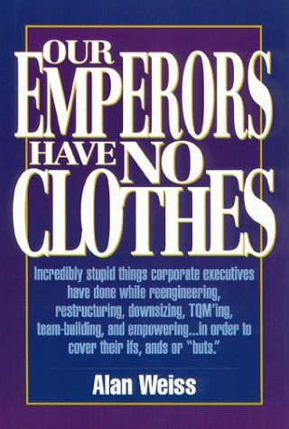 Our Emperors Have No Clothes Alan Weiss