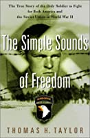 The Simple Sounds of Freedom: The True Story of the Only Soldier to Fight for Both America and the Soviet Union in World War II