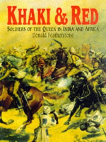 Khaki and Red: Soldiers of the Queen in India and Africa  by  Donald F. Featherstone