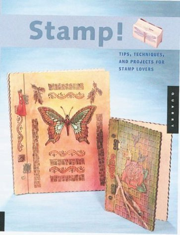 Stamp!: Tips, Techniques, and Projects for Stamp Lovers  by  Sharilyn Miller