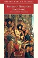 Ecce Homo: How to Become What You Are (World's Classics)