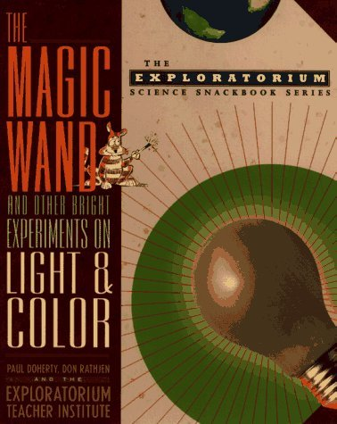 The Magic Wand And Other Bright Experiments On Light And Color  by  Paul  Doherty