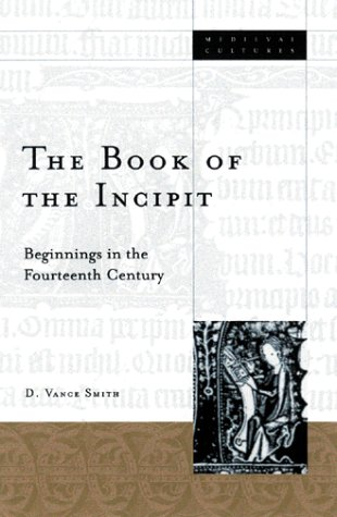 Book Of The Incipit: Beginnings in the Fourteenth Century  by  D. Vance Smith