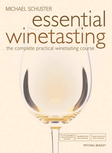 Essential Winetasting: The Complete Practical Winetasting Course Michael Schuster