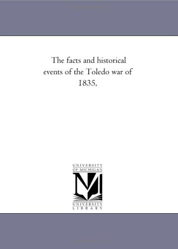 The Facts And Historical Events Of The Toledo War Of 1835  by  Michigan Historical Reprint Series