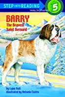 Barry: The Bravest Saint Bernard (Step-Into-Reading, Step 5)