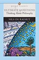 Ultimate Questions: Thinking about Philosophy