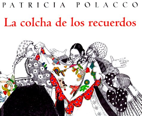 La Colcha de Recuerdos = The Keeping Quilt Patricia Polacco