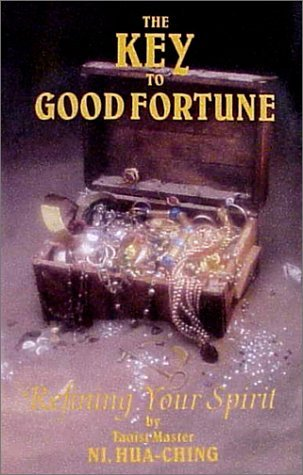 The Key to Good Fortune: Refining Your Spirit Hua-Ching Ni