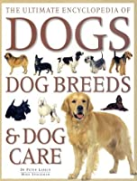Ultimate Encyclopedia Of Dogs, Dog Breeds, And Dog Care