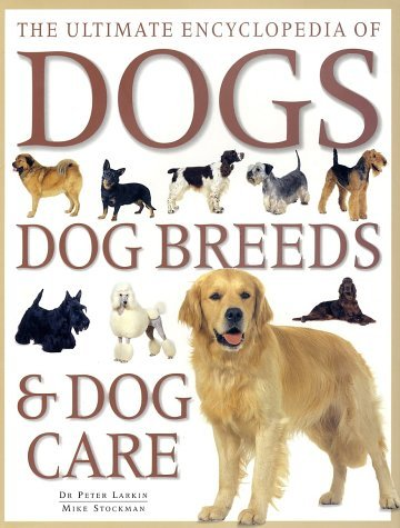 Ultimate Encyclopedia Of Dogs, Dog Breeds, And Dog Care Mike Stockman