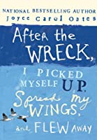 After the Wreck, I Picked Myself Up, Spread My Wings, and Flew Away