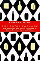 The Total Package: The Evolution And Secret Meanings Of Boxes, Bottles, Cans, And Tubes
