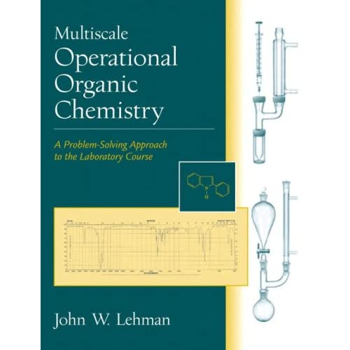 Multiscale Operational Organic Chemistry: A Problem Solving Approach To The Laboratory Course - John W. Lehman