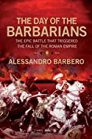 The Day of the Barbarians: The First Battle in the Fall of the Roman Empire