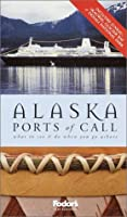Fodor's Alaska Ports of Call: What to See & Do When You Go Ashore