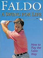Faldo A Swing for Life: How to Play The Faldo Way
