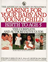 Caring For Your Baby And Young Children (The American Academy Of Pediatrics)