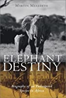 Elephant Destiny: Biography Of An Endangered Species