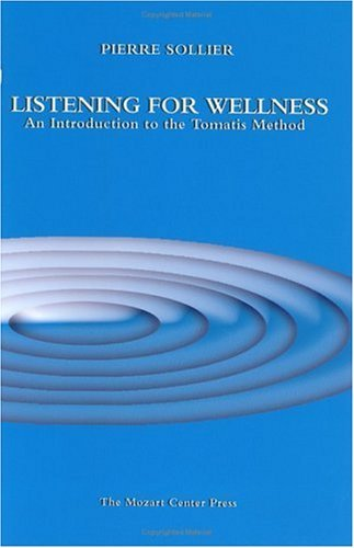 Listening For Wellness: An Introduction To The Tomatis Method  by  Pierre Sollier