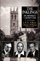 The Inklings: C.S. Lewis, J.R.R. Tolkien, Charles Williams, and Their Friends