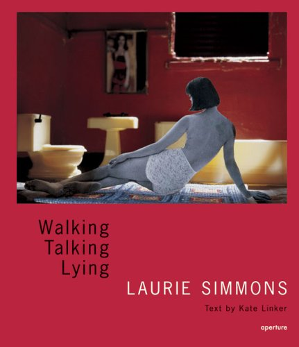 Laurie Simmons: Walking, Talking, Lying  by  Laurie Simmons