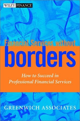Financial Services Without Borders: How to Succeed in Professional Financial Services Greenwich Associates