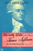 The Long Affair: Thomas Jefferson and the French Revolution, 1785-1800