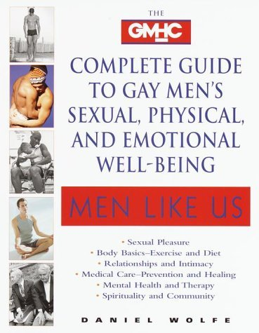Men Like Us: The GMHC Complete Guide to Gay Mens Sexual, Physical, and Emotional Well-Being  by  Daniel Wolfe