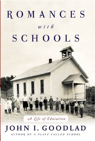Romances With Schools: A Life Of Education John I. Goodlad